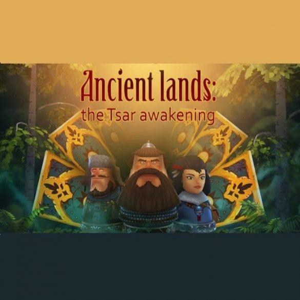Ancient lands: the Tsar awakening