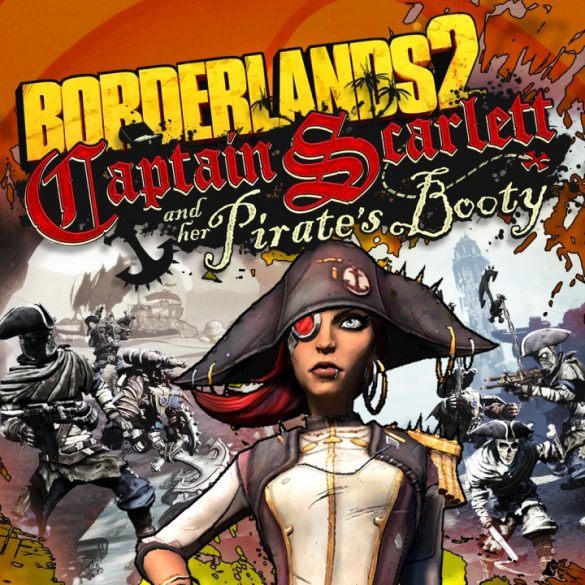 Borderlands 2 - Captain Scarlett and Her Pirates Booty (DLC)