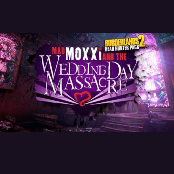 Borderlands 2 - Headhunter 4: Wedding Day Massacre (DLC)
