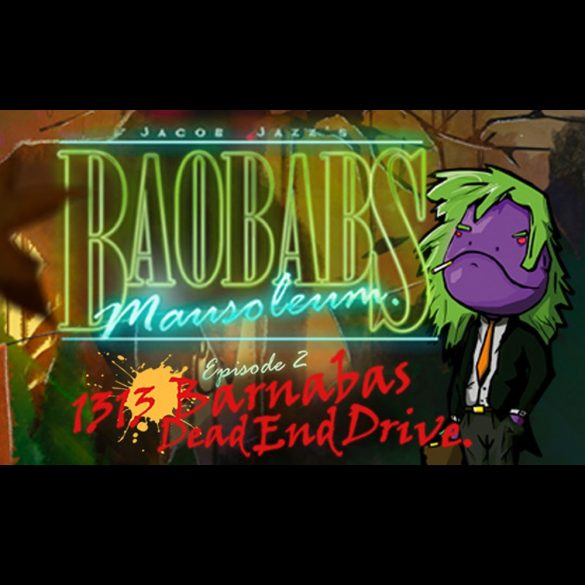Baobabs Mausolm Ep. 2: 1313 Barnabas Dead End Drive